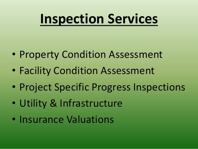 Inspection Services • Property Condition Assessment • Facility Condition Assessment • Project Specific Progress Inspection...