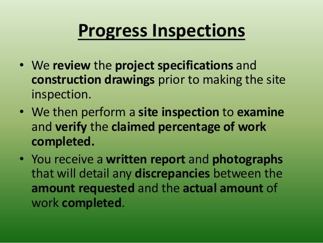 Progress Inspections • We review the project specifications and construction drawings prior to making the site inspection....