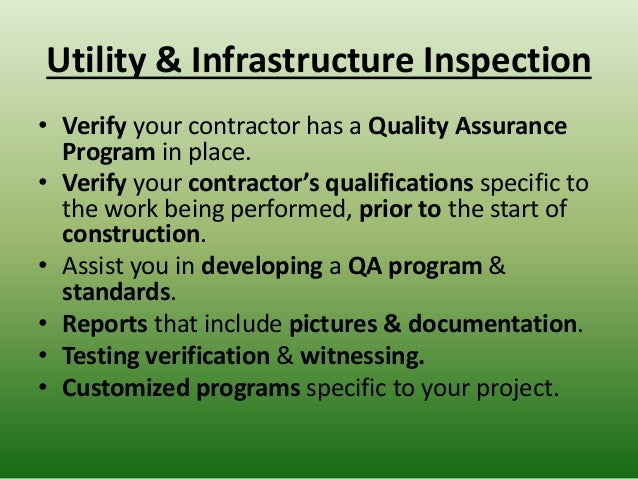Utility & Infrastructure Inspection • Verify your contractor has a Quality Assurance Program in place. • Verify your contr...