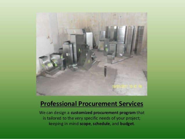 Professional Procurement Services We can design a customized procurement program that is tailored to the very specific nee...