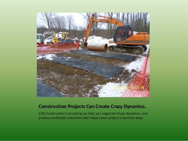 Construction Projects Can Create Crazy Dynamics. CJM Construction Consulting can help you negotiate those dynamics, and pr...