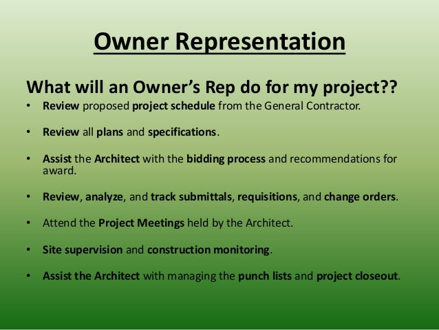 Owner Representation What will an Owner's Rep do for my project?? • Review proposed project schedule from the General Cont...