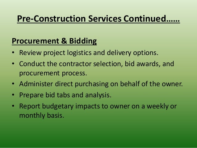 Pre-Construction Services Continued…… Procurement & Bidding • Review project logistics and delivery options. • Conduct the...
