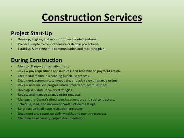 Construction Services Project Start-Up • Develop, engage, and monitor project control systems. • Prepare simple to compreh...
