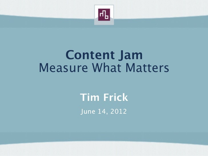 Content JamMeasure What Matters      Tim Frick      June 14, 2012