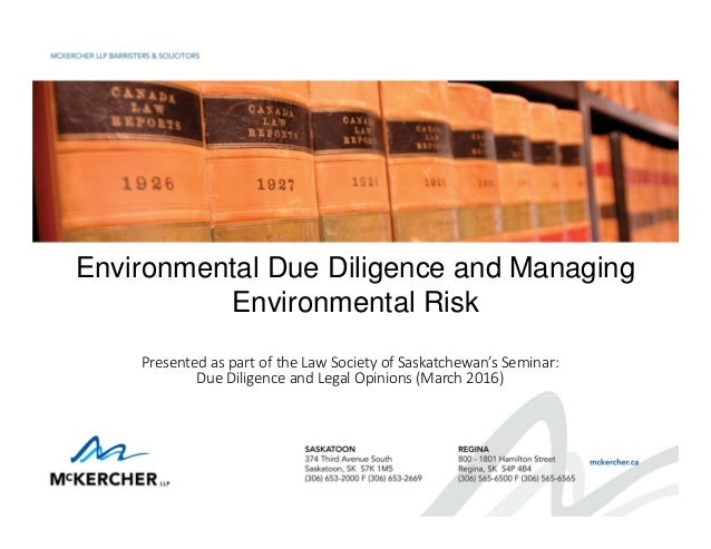 Environmental Due Diligence and Managing Environmental Risk Presented as part of the Law Society of Saskatchewan's Seminar...
