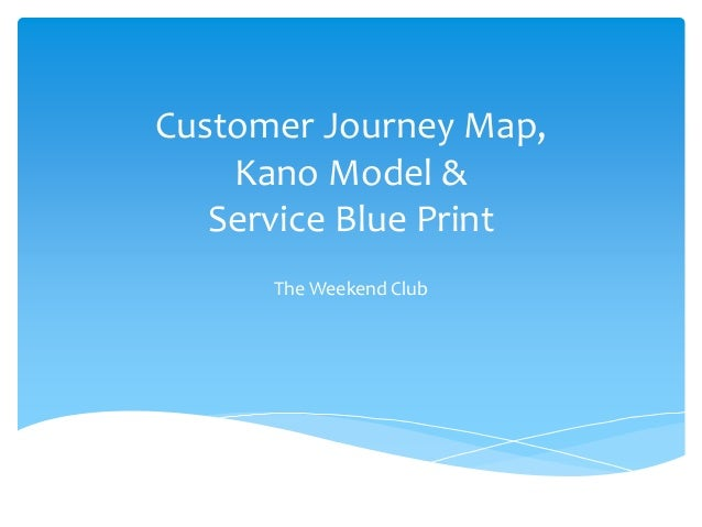 Customer Journey Map, Kano Model & Service Blue Print The Weekend Club
