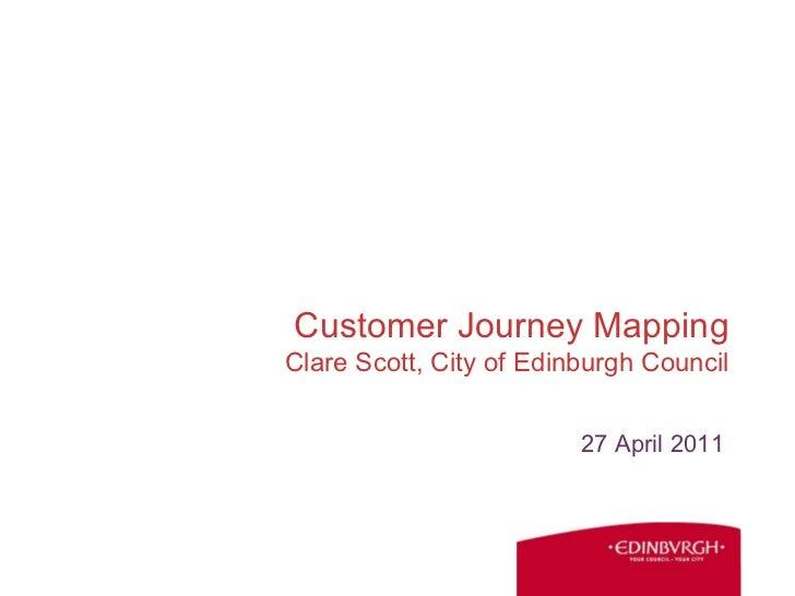 Customer Journey Mapping Clare Scott, City of Edinburgh Council 27 April 2011