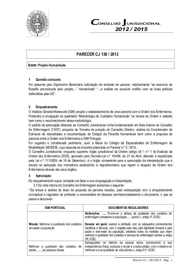 2012 / 2015 Parecer CJ- 136/2013 – Pág. 1 PARECER CJ 136 / 2013 SOBRE: Projeto Humanitude 1 Questão colocada Foi presente ...