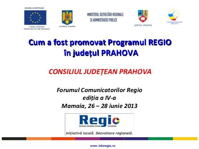 UNIUNEA EUROPEANĂ FONDUL EUROPEAN PENTRU DEZVOLTARE REGIONALĂ GUVERNUL ROMÂNIEI Cum a fost promovat Programul REGIOCum a f...