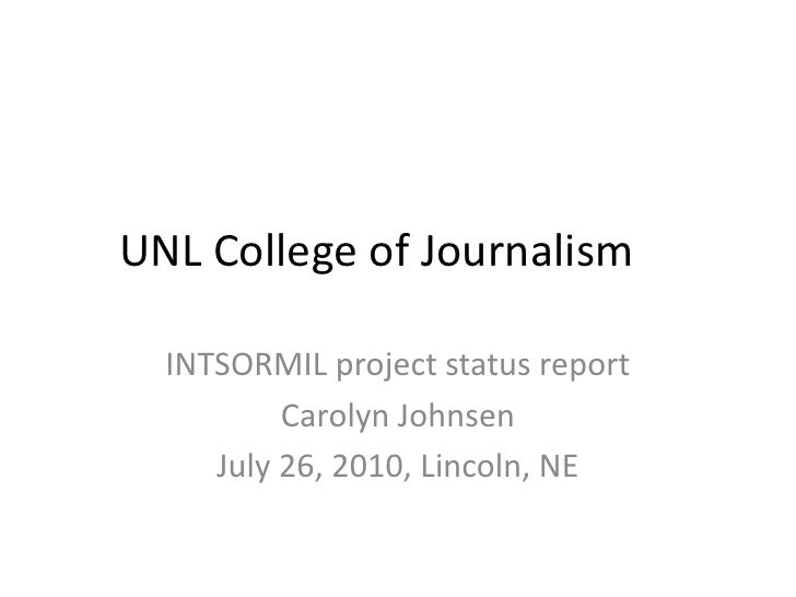 UNL College of Journalism	<br />INTSORMIL project status report<br />Carolyn Johnsen<br />July 26, 2010, Lincoln, NE<br />