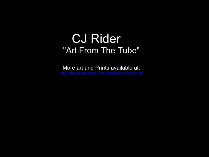 """CJ Rider   """"Art From The Tube""""  More art and Prints available at: http://fineartamerica.com/profiles/cj-rider.h..."""