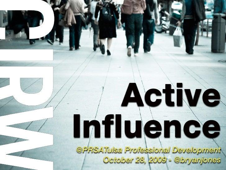 Active Influence @PRSATulsa Professional Development      October 28, 2009 - @bryanjones