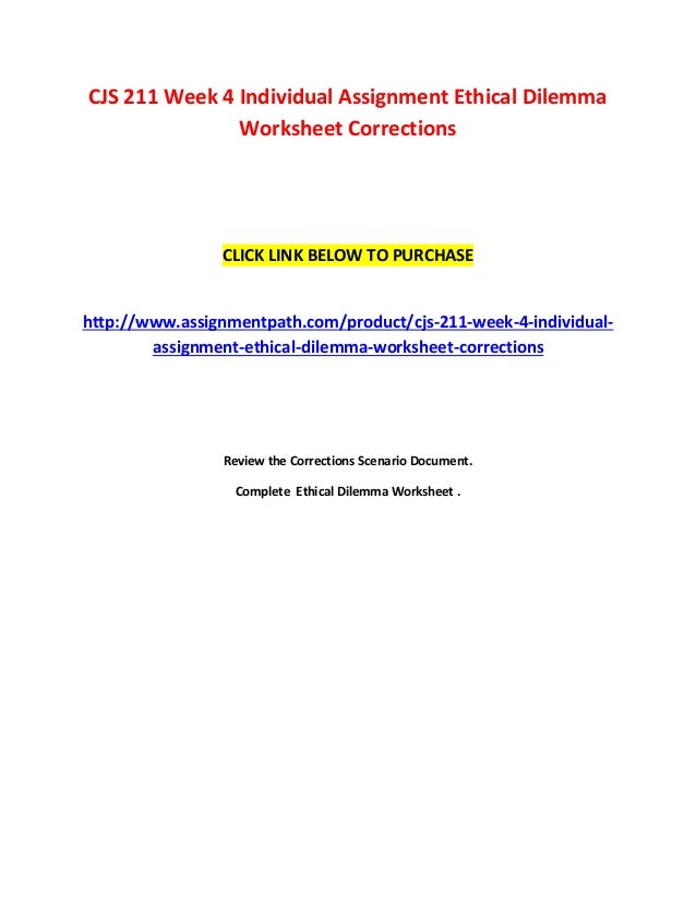 ethical dilemma worksheet corrections Cjs 211 week 4 ethical dilemma worksheet: corrections review the corrections scenario document complete the ethical dilemma worksheet submit your assignment to the assignment files tab ethical dilemma worksheet incident review.