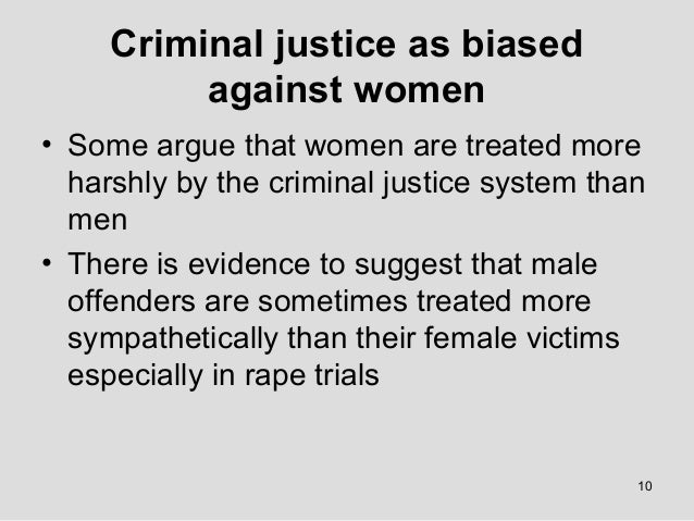 is the criminal justice system biased towards or against women   10 10 criminal justice