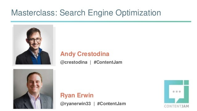 Masterclass: Search Engine Optimization Andy Crestodina @crestodina | #ContentJam Ryan Erwin @ryanerwin33 | #ContentJam