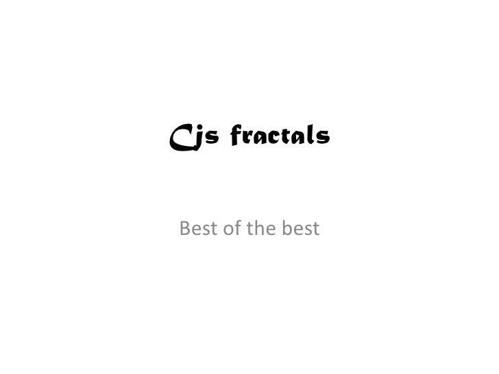 Cjs fractals   Best of the best