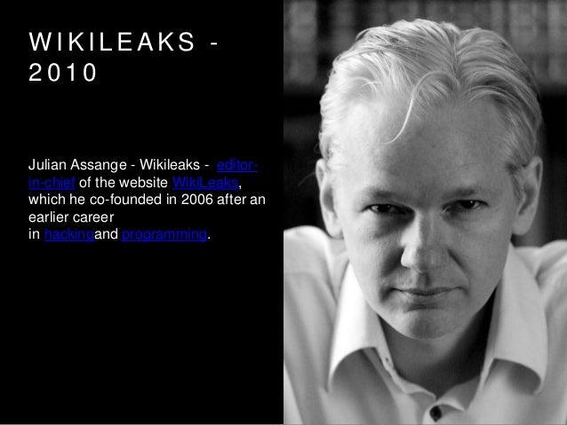 W I K I L E A K S - 2 0 1 0 Julian Assange - Wikileaks - editor- in-chief of the website WikiLeaks, which he co-founded in...