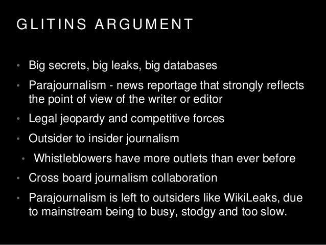G L I T I N S A R G U M E N T • Big secrets, big leaks, big databases • Parajournalism - news reportage that strongly refl...