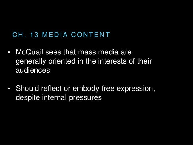 C H . 1 3 M E D I A C O N T E N T • McQuail sees that mass media are generally oriented in the interests of their audience...