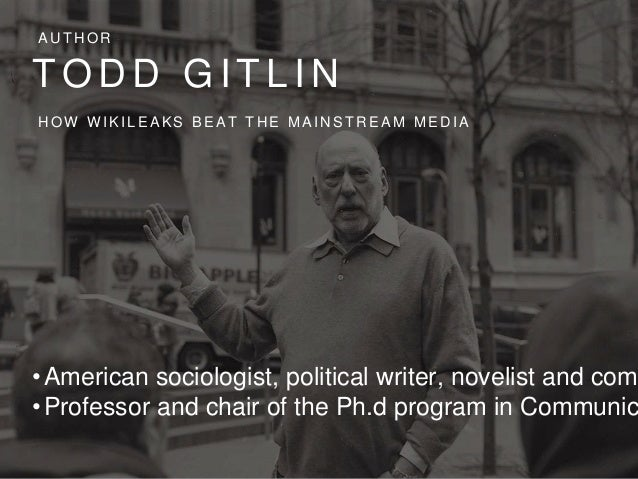 T O D D G I T L I N A U T H O R •American sociologist, political writer, novelist and comm •Professor and chair of the Ph....