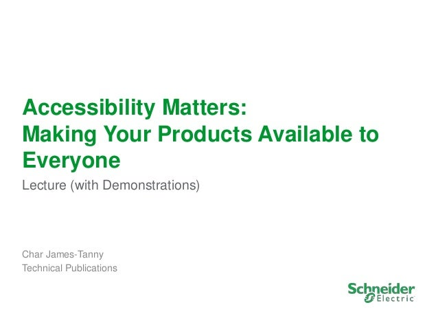 1 Accessibility Matters: Making Your Products Available to Everyone Lecture (with Demonstrations) Char James-Tanny Technic...