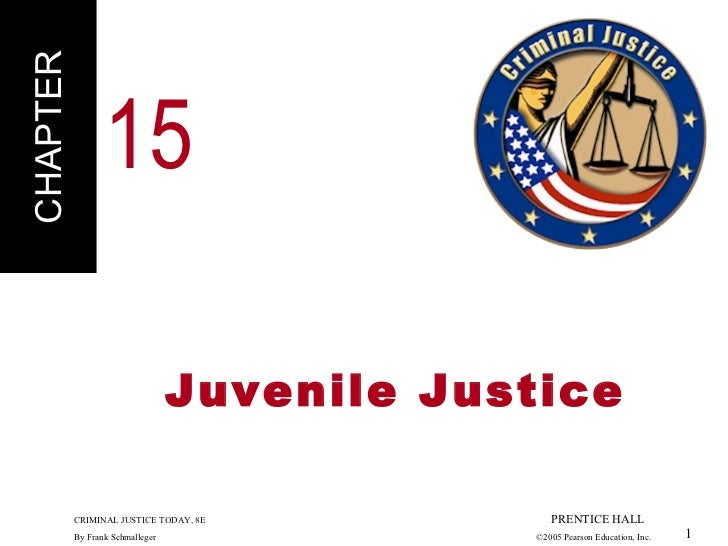<ul><li>Juvenile Justice </li></ul>CHAPTER CRIMINAL JUSTICE TODAY, 8E  PRENTICE HALL By Frank Schmalleger   ©2005 Pearson ...