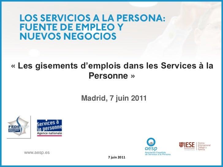 « Les gisements d'emplois dans les Services à la                  Personne »                 Madrid, 7 juin 2011   www.aes...