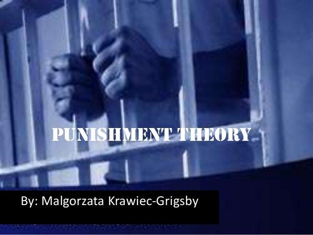 Punishment theoryBy: Malgorzata Krawiec-Grigsby
