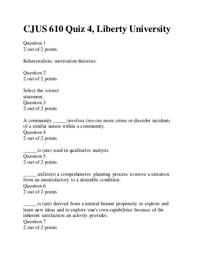 CJUS 610 Quiz 4, Liberty University Question 1 2 out of 2 points Behavoralistic motivation theorists: Question 2 2 out of ...