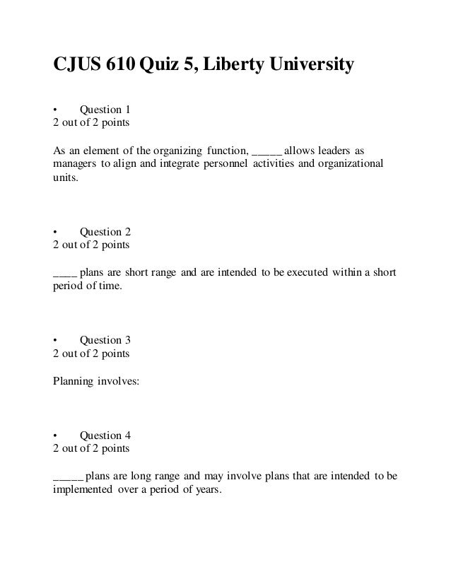 CJUS 610 Quiz 5, Liberty University • Question 1 2 out of 2 points As an element of the organizing function, _____ allows ...