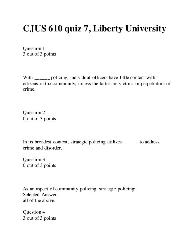 CJUS 610 quiz 7, Liberty University Question 1 3 out of 3 points With ______ policing, individual officers have little con...