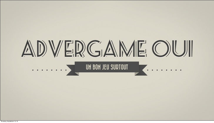 ADVERGAME OUI                                 UN BON JEU SURTOUTThursday, September 13, 12