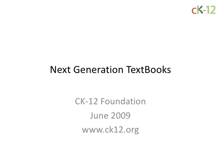 Next Generation TextBooks       CK-12 Foundation         June 2009       www.ck12.org