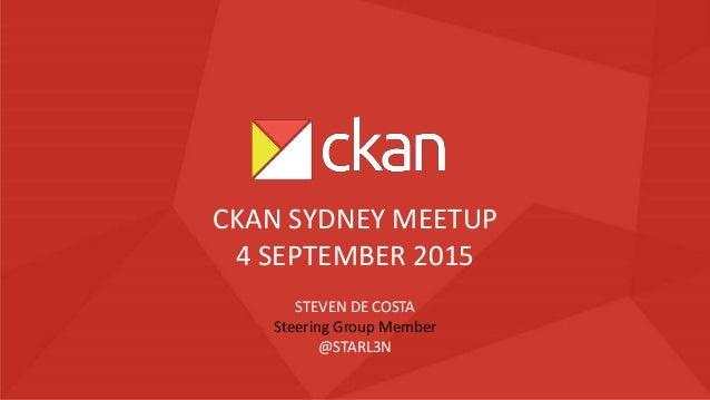 STEVEN DE COSTA Steering Group Member @STARL3N CKAN SYDNEY MEETUP 4 SEPTEMBER 2015