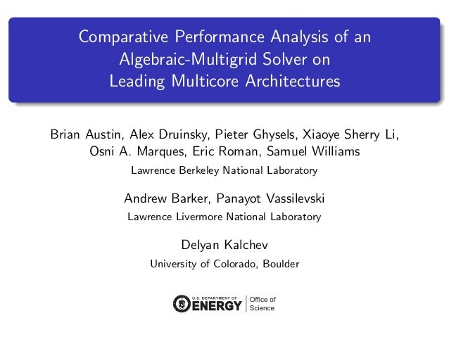 Comparative Performance Analysis of an Algebraic-Multigrid Solver on Leading Multicore Architectures Brian Austin, Alex Dr...