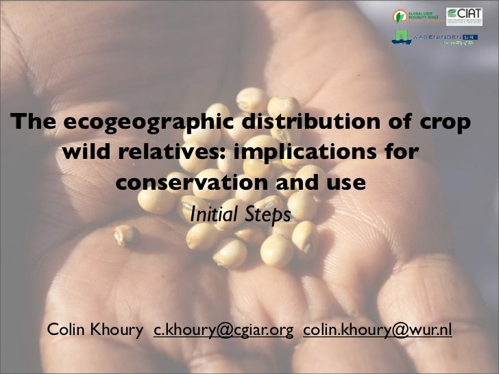 The ecogeographic distribution of crop    wild relatives: implications for         conservation and use                Ini...