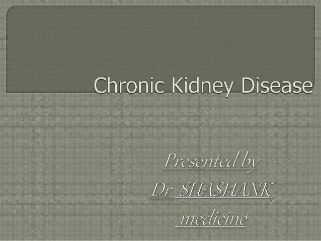 Involves progressive, irreversible loss of kidney function Defined as either presence of • Kidney damage  Pathological ...