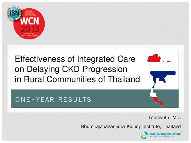 ONE-YEAR RESULTS Effectiveness of Integrated Care on Delaying CKD Progression in Rural Communities of Thailand Teerayuth, ...