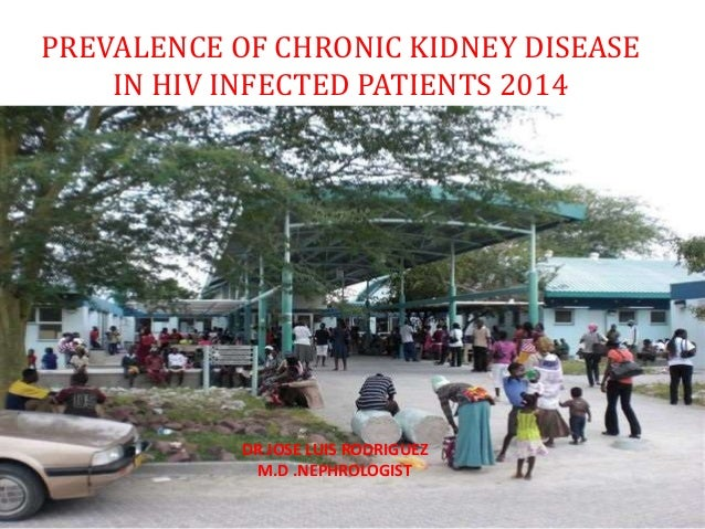 PREVALENCE OF CHRONIC KIDNEY DISEASE IN HIV INFECTED PATIENTS 2014 DR JOSE LUIS RODRIGUEZ M.D .NEPHROLOGIST