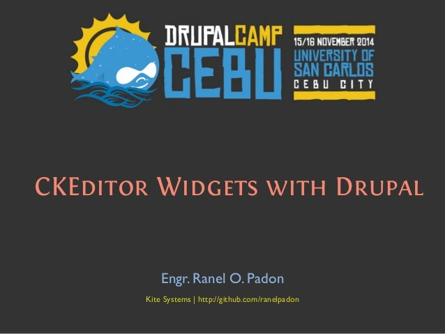 CKEditor Widgets with Drupal Engr. Ranel O. Padon    Kite Systems | http://github.com/ranelpadon