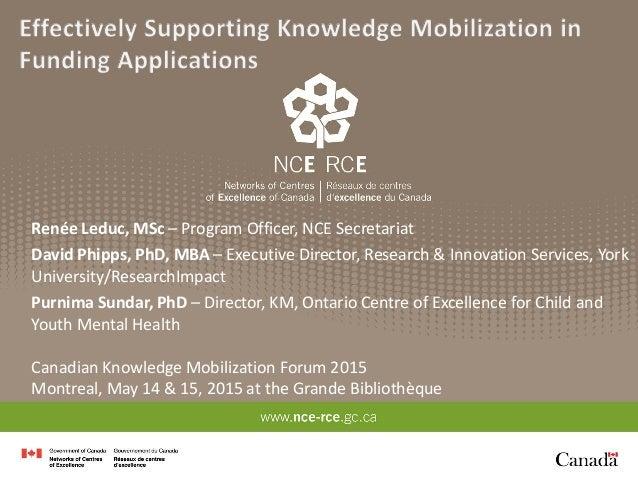 Renée Leduc, MSc – Program Officer, NCE Secretariat David Phipps, PhD, MBA – Executive Director, Research & Innovation Ser...