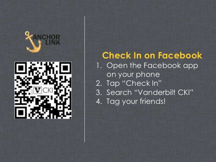 "Check In on Facebook1. Open the Facebook app   on your phone2. Tap ""Check In""3. Search ""Vanderbilt CKI""4. Tag your friends!"