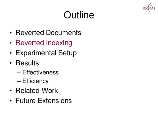 Outline • Reverted Documents • Reverted Indexing • Experimental Setup • Results – Effectiveness – Efficiency • Related Wor...