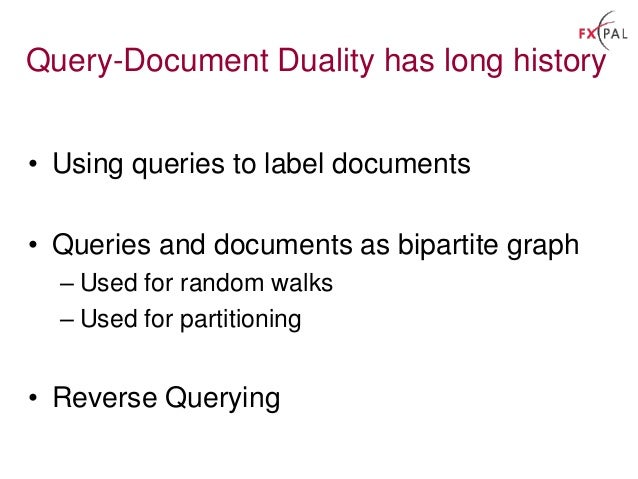 Query-Document Duality has long history • Using queries to label documents • Queries and documents as bipartite graph – Us...