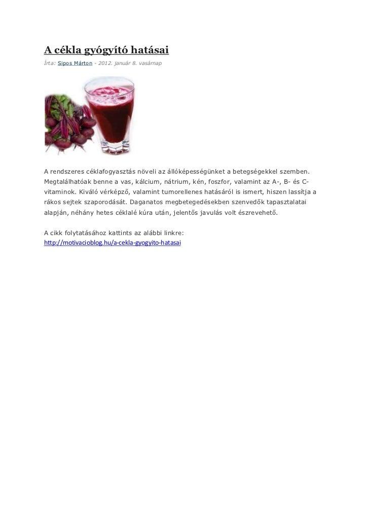 A cékla gyógyító hatásaiÍrta: Sipos Márton - 2012. január 8. vasárnapA rendszeres céklafogyasztás növeli az állóképességün...