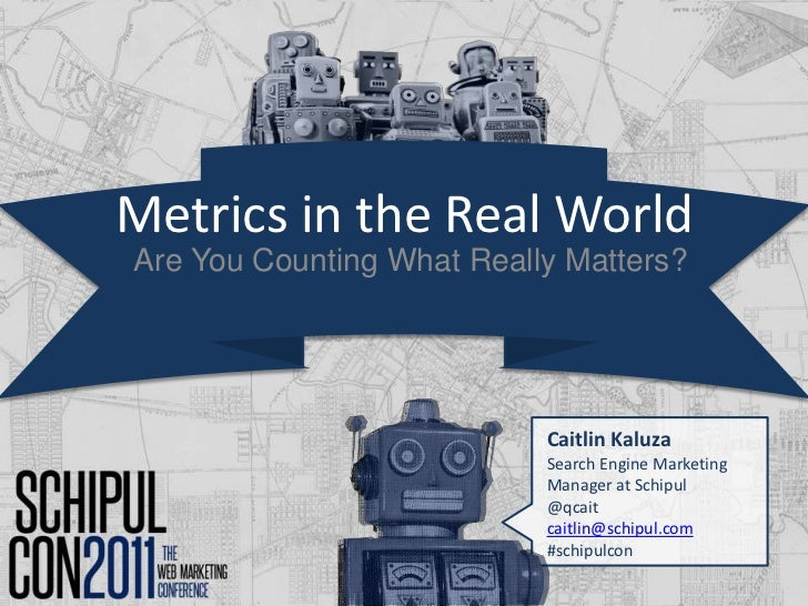 Metrics in the Real World<br />Are You Counting What Really Matters?<br />Caitlin Kaluza<br />Search Engine Marketing Mana...