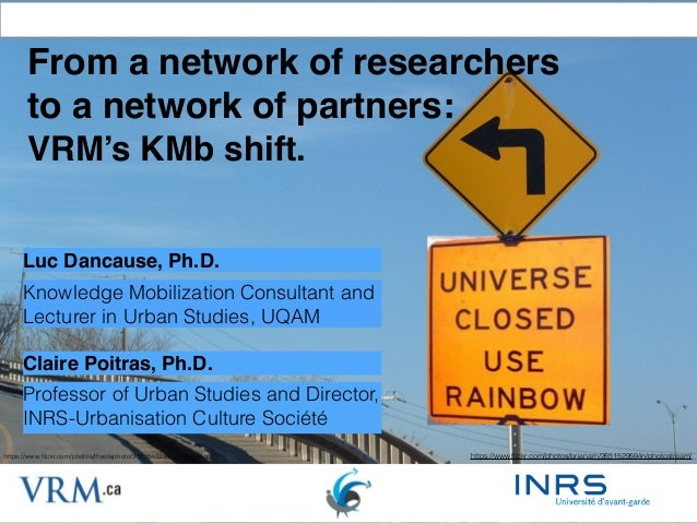 From a network of researchers to a network of partners: ! VRM's KMb shift.! Luc Dancause, Ph.D.! ! Knowledge Mobilization ...