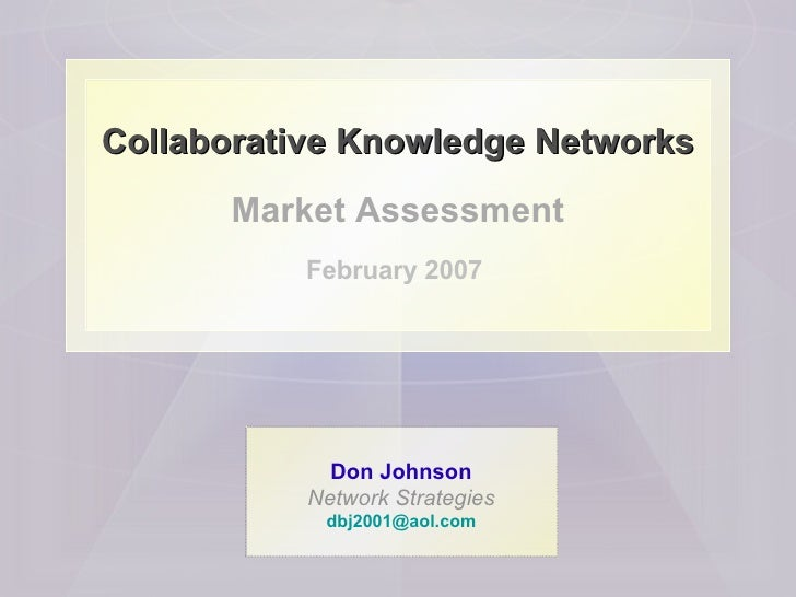 Collaborative Knowledge Networks Market Assessment February 2007   Don Johnson Network Strategies [email_address]