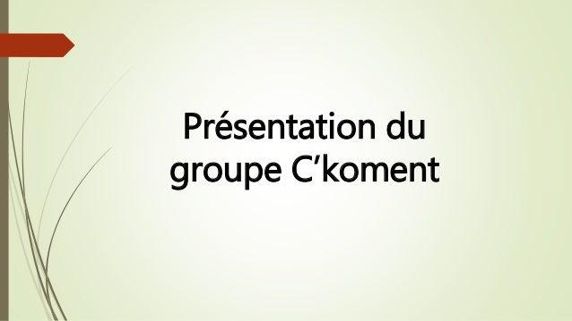 Présentation du groupe C'koment